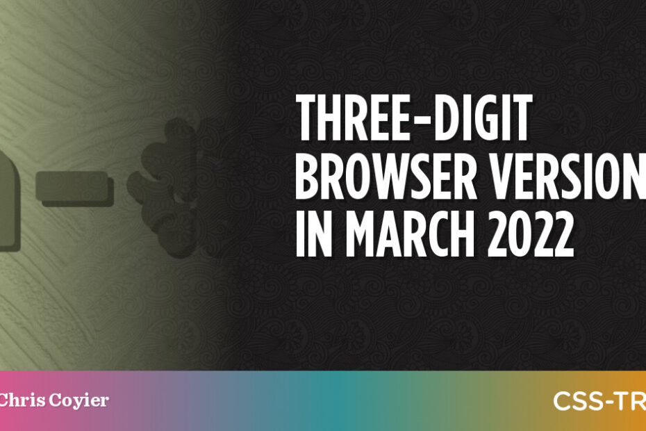 Three-Digit Browser Versions in March 2022